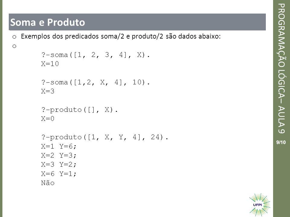 Soma e Produto Exemplos dos predicados soma/2 e produto/2 são dados abaixo: -soma([1, 2, 3, 4], X).